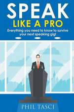 Speak Like a Pro: Everything You Need to Know to Survive Your Next Speaking Gig!