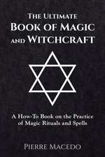 The Ultimate Book of Magic and Witchcraft