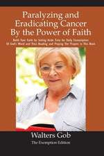 Paralyzing And Eradicating Cancer By The Power Of Faith.