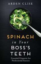 Spinach in Your Boss's Teeth: Essential Etiquette for Professional Success