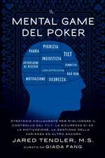 Il Mental Game del Poker:  Strategie Collaudate Per Migliorare Il Controllo del Tilt, La Sicurezza Di Se, La Motivazione, La Gestione Della Varia