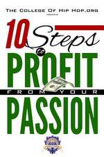 The College of Hip Hop. Org Presents 10 Steps to Profit from Your Passion