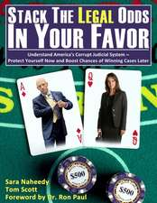 Stack the Legal Odds in Your Favor: Understand America's Corrupt Judicial System-Protect Yourself Now and Boost Chances of Winning Cases Later