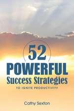 52 Powerful Success Strategies:  To Ignite Productivity