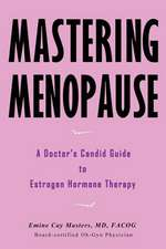 Mastering Menopause - A Doctor's Candid Guide to Estrogen Hormone Therapy