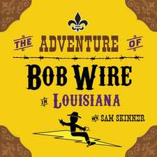 The Adventure of Bob Wire in Louisiana