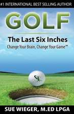 Golf - The Last Six Inches