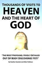 Thousands of Visits to Heaven and the Heart of God