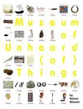 Museum of Unheard (Of) Things