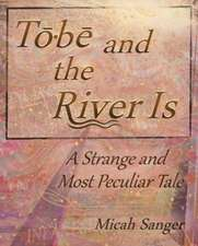 Tobe and the River Is