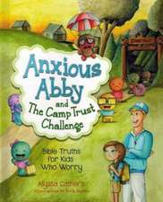 Anxious Abby and the Camp Trust Challenge: Bible Truths for Kids That Worry