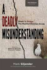 A Deadly Misunderstanding: Quest to Bridge the Muslim/Christian Divide