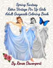 Spring Fantasy Retro Vintage Pin Up Girls Adult Grayscale Coloring Book: Spring Fantasy Volume 4