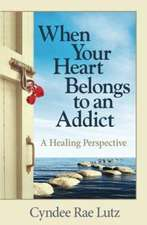 When Your Heart Belongs to an Addict