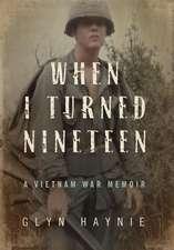 When I Turned Nineteen: A Vietnam War Memoir