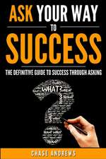 Ask Your Way to Success