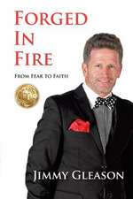 Forged in Fire: From Fear to Faith