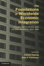 The Foundations of Worldwide Economic Integration: Power, Institutions, and Global Markets, 1850–1930