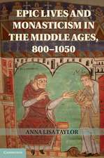 Epic Lives and Monasticism in the Middle Ages, 800–1050