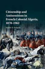 Citizenship and Antisemitism in French Colonial Algeria, 1870–1962