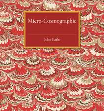Micro-Cosmographie: Or, A Piece of the World Discovered; in Essays and Characters