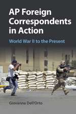 AP Foreign Correspondents in Action: World War II to the Present