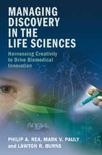 Managing Discovery in the Life Sciences: Harnessing Creativity to Drive Biomedical Innovation