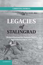 Legacies of Stalingrad: Remembering the Eastern Front in Germany since 1945