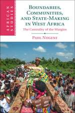 Boundaries, Communities and State-Making in West Africa: The Centrality of the Margins