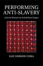 Performing Anti-Slavery: Activist Women on Antebellum Stages