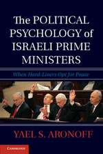 The Political Psychology of Israeli Prime Ministers: When Hard-Liners Opt for Peace
