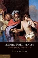 Before Forgiveness: The Origins of a Moral Idea