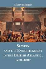 Slavery and the Enlightenment in the British Atlantic, 1750–1807