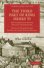 The Third Part of King Henry VI, Part 3: The Cambridge Dover Wilson Shakespeare