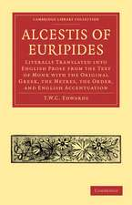 Alcestis of Euripides: Literally Translated into English Prose from the Text of Monk with the Original Greek, the Metres, the Order, and English Accentuation