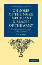 On Some of the More Important Diseases of the Army: With Contributions to Pathology