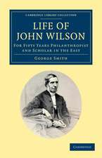 Life of John Wilson, D.D. F.R.S.: For Fifty Years Philanthropist and Scholar in the East