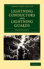 Lightning Conductors and Lightning Guards: A Treatise on the Protection of Buildings, of Telegraph Instruments and Submarine Cables, and of Electrical Installations Generally, from Damage by Atmospheric Discharges