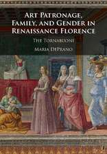 Art Patronage, Family, and Gender in Renaissance Florence  : The Tornabuoni
