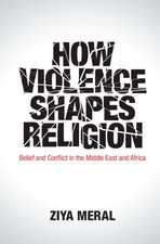 How Violence Shapes Religion  : Belief and Conflict in the Middle East and Africa