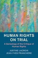 Human Rights on Trial  : A Genealogy of the Critique of Human Rights