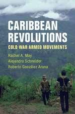 Caribbean Revolutions  : Cold War Armed Movements