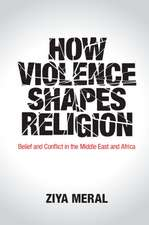 How Violence Shapes Religion: Belief and Conflict in the Middle East and Africa