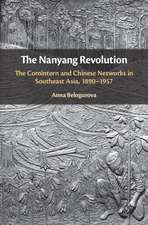 The Nanyang Revolution: The Comintern and Chinese Networks in Southeast Asia, 1890–1957
