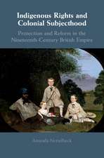 Indigenous Rights and Colonial Subjecthood: Protection and Reform in the Nineteenth-Century British Empire