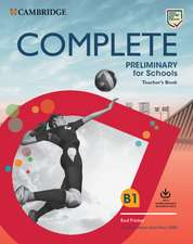Complete Preliminary for Schools Teacher's Book with Downloadable Resource Pack (Class Audio and Teacher's Photocopiable Worksheets): For the Revised Exam from 2020