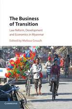 The Business of Transition: Law Reform, Development and Economics in Myanmar