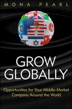 Grow Globally: Opportunities for Your Middle–Market Company Around the World