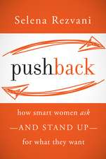 Pushback: How Smart Women Ask––and Stand Up––for What They Want