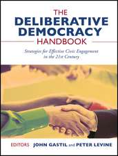 The Deliberative Democracy Handbook: Strategies for Effective Civic Engagement in the Twenty–First Century